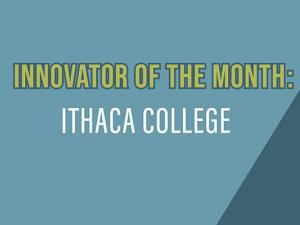 "Graphic that reads ""Innovator of the month: Ithaca College"""